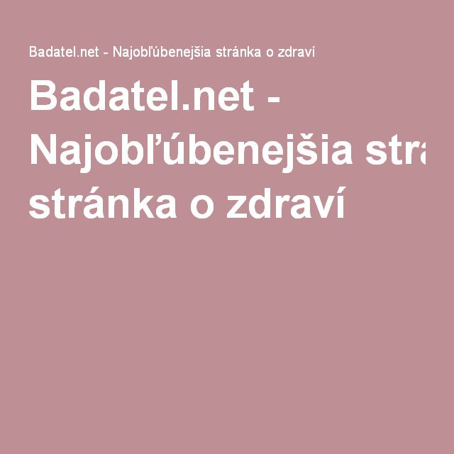 Badatel.net - Najobľúbenejšia stránka o zdraví