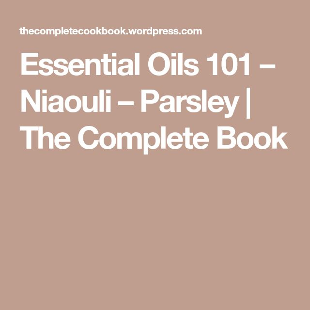 Essential Oils 101 – Niaouli – Parsley | The Complete Book
