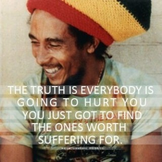 sufferingBobmarley, Life, Bobs Marley, Truths, Well Said, Favorite Quotes, Bob Marley, Worth Suffering, Wise Words