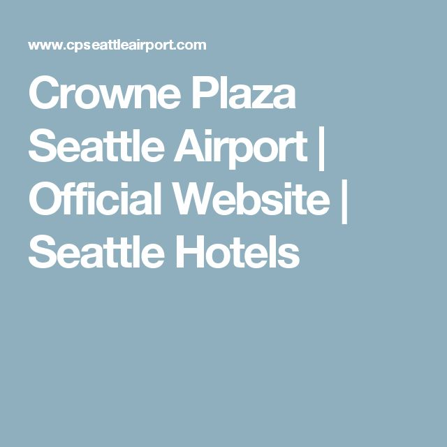 Crowne Plaza Seattle Airport | Official Website | Seattle Hotels