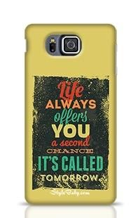 Life Always Offers You A Second Chance It Is Called Tomorrow Samsung Galaxy Alpha G850 Phone Case