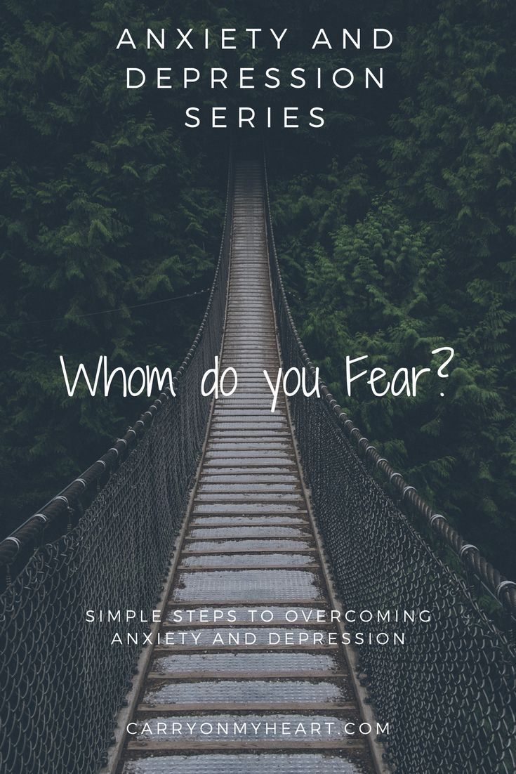 Anxiety and Depression Series- Whom Do You Fear? – Carry on My Heart. #fear #anxiety #depressed  #hope #encouragement