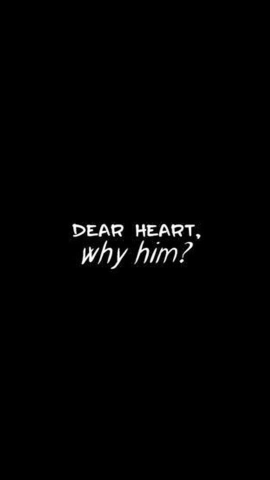 Why? It could be anyone, instead you choose the one person I can never have