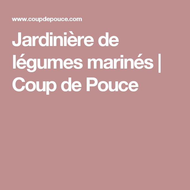 Jardinière de légumes marinés   Coup de Pouce