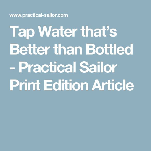 Tap Water that's Better than Bottled - Practical Sailor Print Edition Article