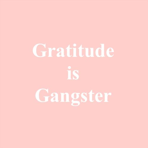 Gratitude is ganster #QOTD #Grateful #Gangster #Quote