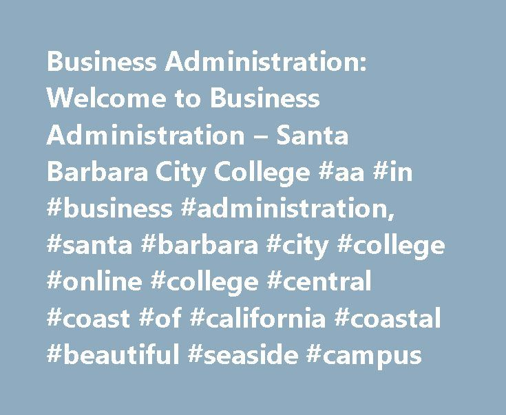 Business Administration: Welcome to Business Administration – Santa Barbara City College #aa #in #business #administration, #santa #barbara #city #college #online #college #central #coast #of #california #coastal #beautiful #seaside #campus http://utah.remmont.com/business-administration-welcome-to-business-administration-santa-barbara-city-college-aa-in-business-administration-santa-barbara-city-college-online-college-central-coast-of-califor/  # Business Administration Welcome to Business…
