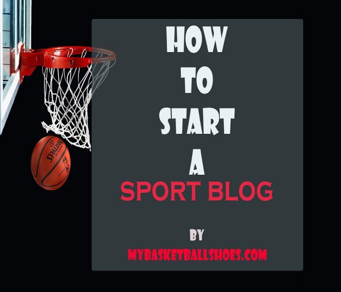 How to Start a Sport Blog - MyBasketballShoes.com