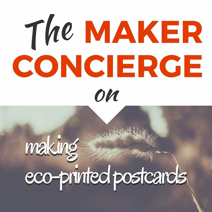 A new one! How to Make Eco-Printed Postcards: A Maker Concierge Report http://www.kimwerker.com/2016/05/09/make-eco-printed-postcards-maker-concierge-report/