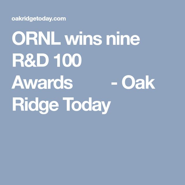 ORNL wins nine R&D 100 Awards         - Oak Ridge Today