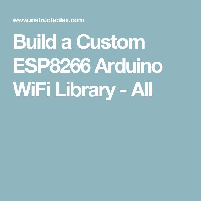 Build a Custom ESP8266 Arduino WiFi Library - All