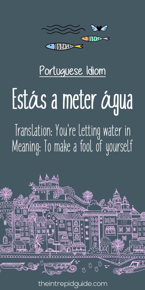 Portuguese phrases Estas a meter agua