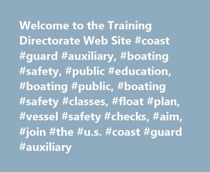 Welcome to the Training Directorate Web Site #coast #guard #auxiliary, #boating #safety, #public #education, #boating #public, #boating #safety #classes, #float #plan, #vessel #safety #checks, #aim, #join #the #u.s. #coast #guard #auxiliary http://wyoming.nef2.com/welcome-to-the-training-directorate-web-site-coast-guard-auxiliary-boating-safety-public-education-boating-public-boating-safety-classes-float-plan-vessel-safety-checks-aim/  # Welcome to the Training Directorate Web Site…