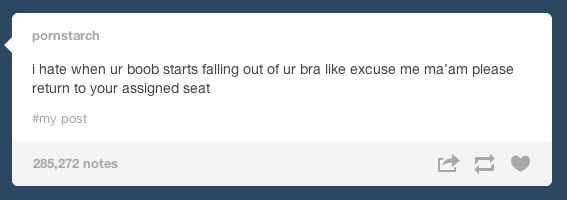 On boobs: | The 31 Realest Tumblr Posts About Being A Woman