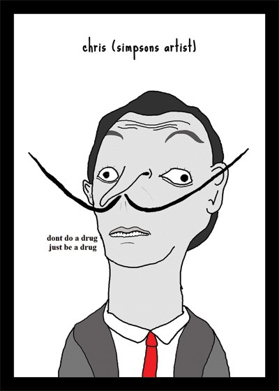 """(( If this comic quoted Salvador Dalis original quote of """"i do not do drugs, i am drugs """" or """" Do not do drugs, be drugs"""" )) i would not be any happier either way you say it lol Dali by Chris (Simpsons artist) xox"""
