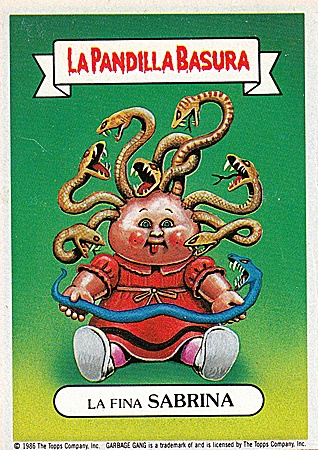 "In Spain the ""Garbage Pail Kids"" were called ""La Pandilla Basura"". I was a huge fan of this stickers and this one, of course, was my favorite one, as my name is Sabrina. I had my own sticker. How cool is that? Oh, childhood memories."