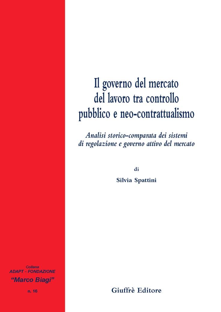 S. Spattini, Il governo del mercato del lavoro tra controllo pubblico e neo-contrattualismo, Giuffré, Milano, 2008