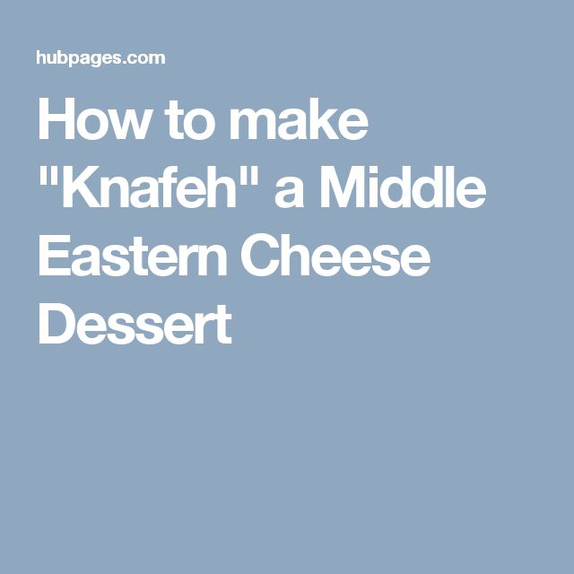"""How to make """"Knafeh"""" a Middle Eastern Cheese Dessert"""