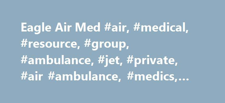 Eagle Air Med #air, #medical, #resource, #group, #ambulance, #jet, #private, #air #ambulance, #medics, #pilots, #medical, # http://south-africa.nef2.com/eagle-air-med-air-medical-resource-group-ambulance-jet-private-air-ambulance-medics-pilots-medical/  # AMRG's revenue cycle department is a respected EMS Billing service nationwide. We utilize a unique billing approach that has been proven to maximize revenue and decrease patient responsibility. Our goal is to minimize the burden of the…