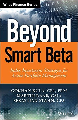 Beyond Smart Beta: Index Investment Strategies for Active Portfolio Management (The Wiley Finance Se
