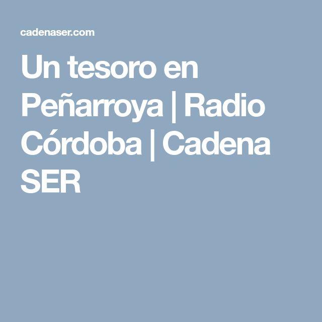 Un tesoro en Peñarroya | Radio Córdoba  | Cadena SER