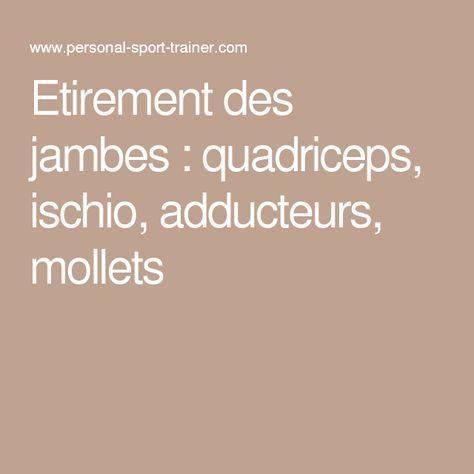 Etirement des jambes : quadriceps, ischio, adducteurs, mollets