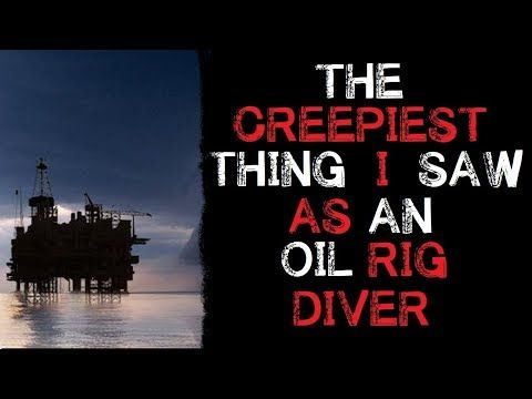 The Creepiest thing I saw As an Oil Rig Diver