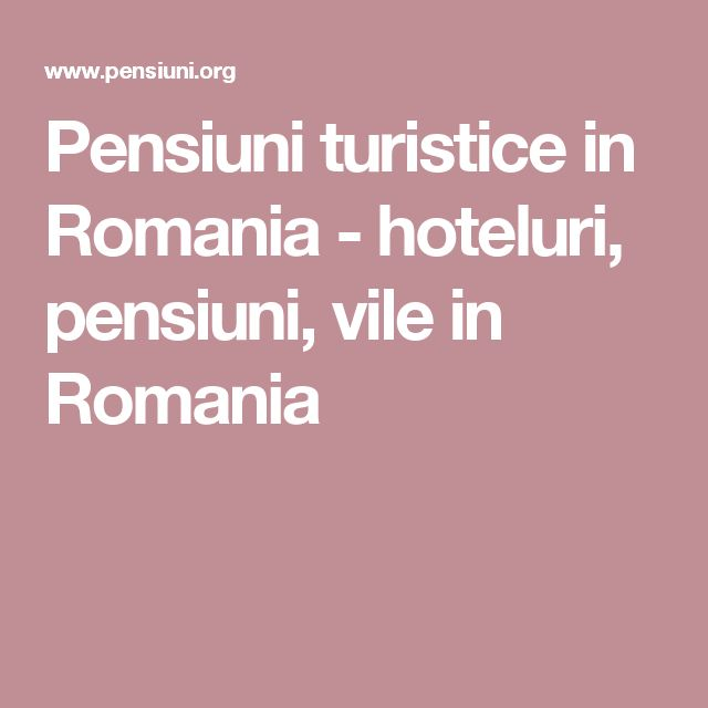 Pensiuni turistice in Romania - hoteluri, pensiuni, vile in Romania