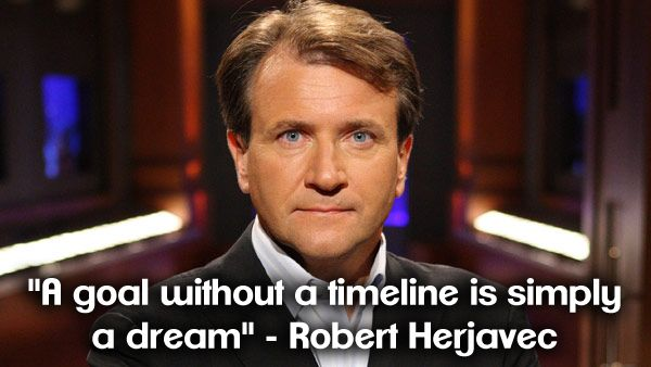 'a goal without a timeline is simply a dream' ~ Quote from Robert Herjavec, Shark Tank