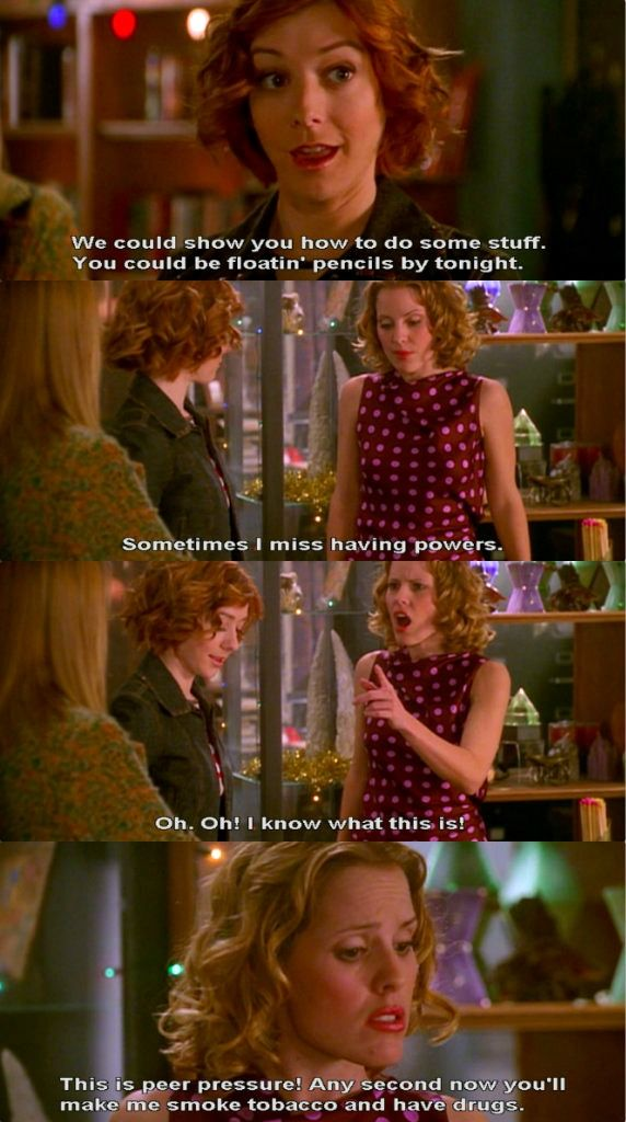I know what this is! It's peer pressure! -Anya (Buffy)