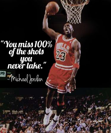 """You miss 100% of the shots you never take."" - Michael Jordan #quote"