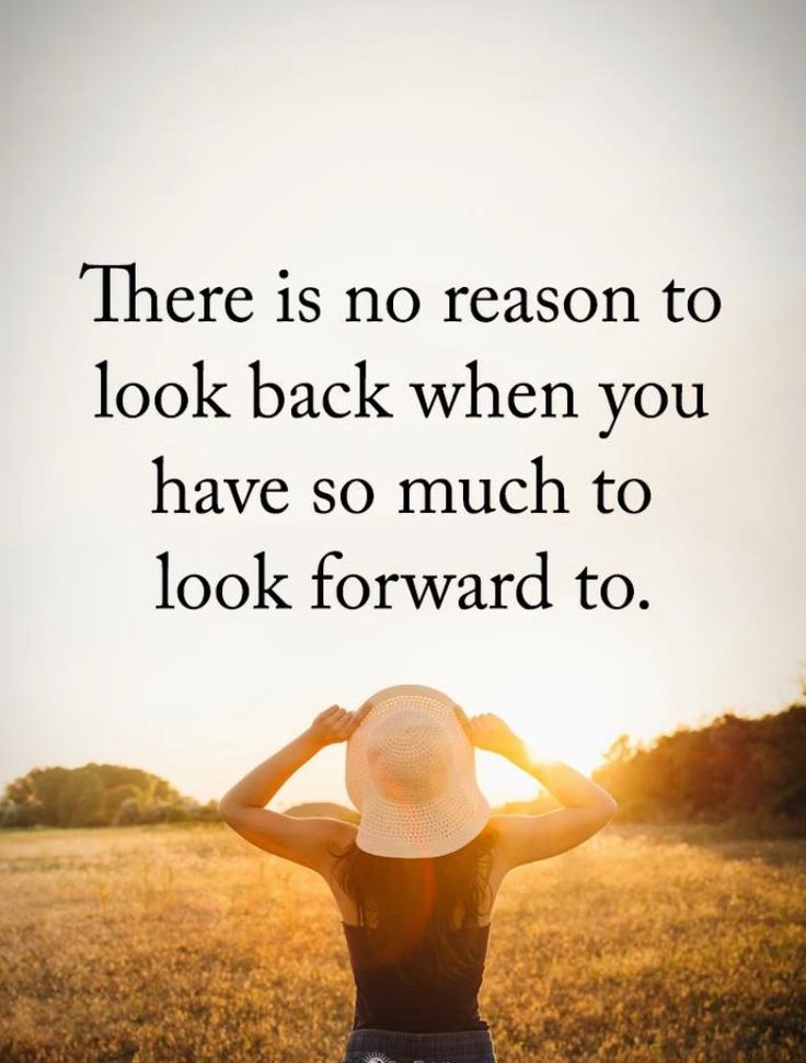 Rarely do I ever venture into the past. There is nothing to see when you look back. You've been there, you've done it. It cannot be changed. Sad so many people still live in their past. Healing and closure can only exist if you move forward.