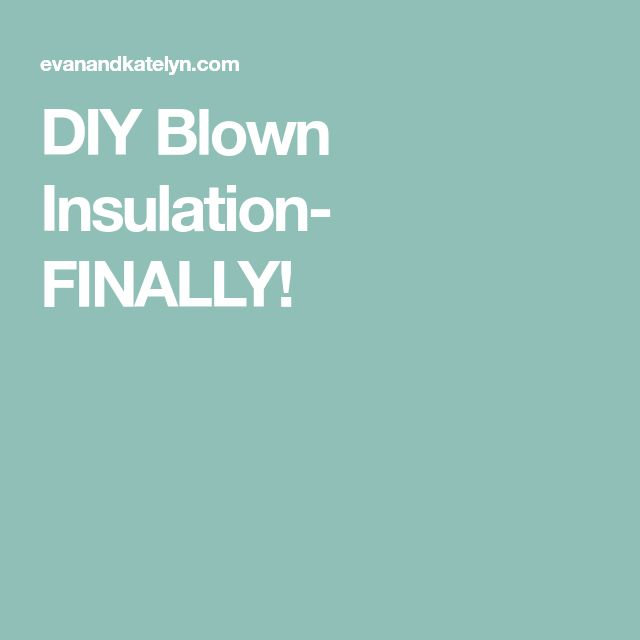 DIY Blown Insulation- FINALLY!