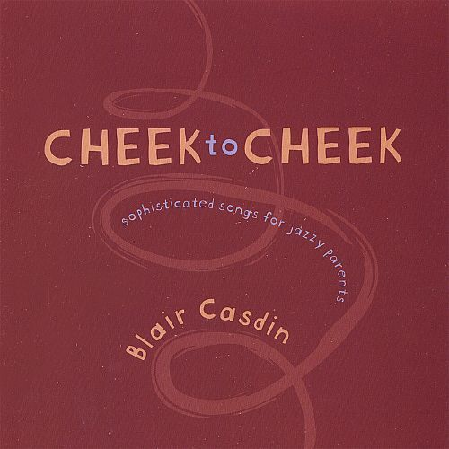 Cheek to Cheek: Sophisticated Songs for Jazzy Parents [CD]