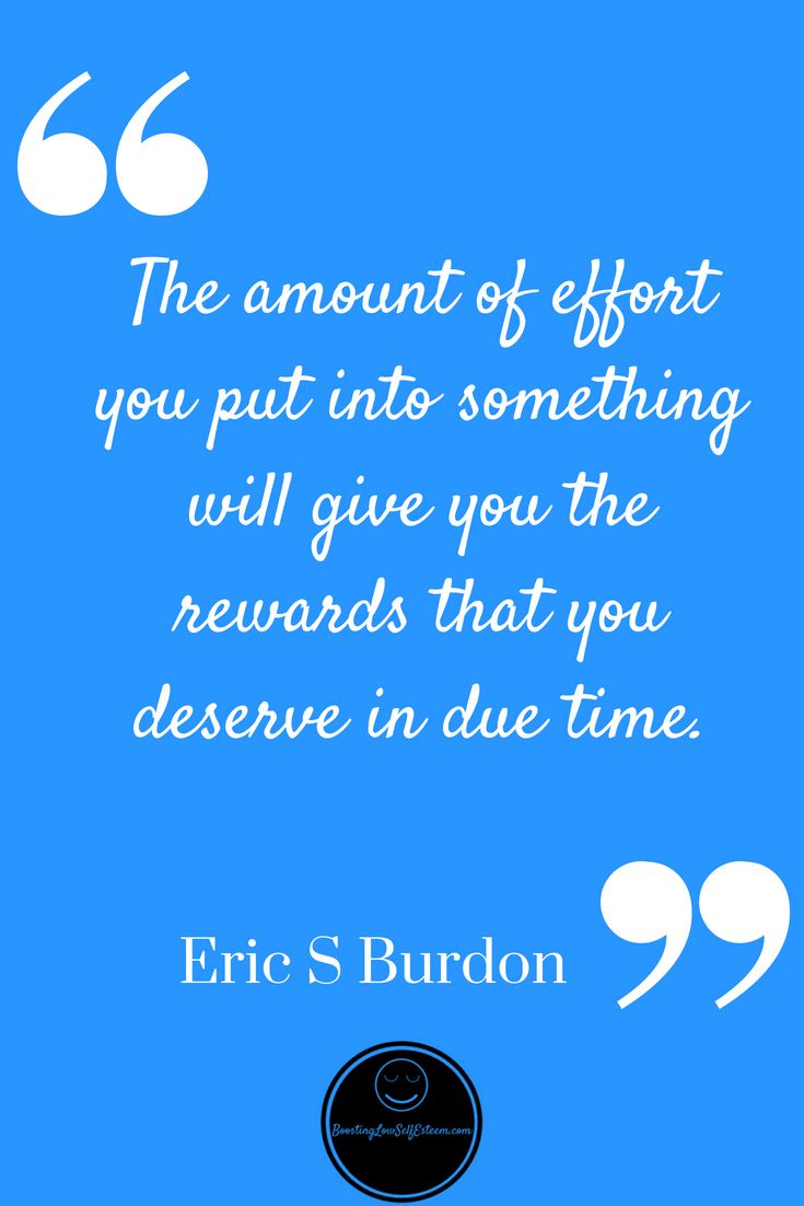 The Amount Of Effort You Put Into Something Will Give You The Rewards That You Deserve In Due Time More Amazing Q Amazing Quotes Note To Self Confidence Boost