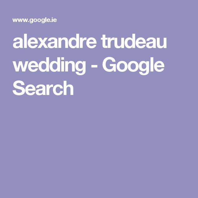 alexandre trudeau wedding - Google Search