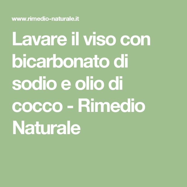 Lavare il viso con bicarbonato di sodio e olio di cocco - Rimedio Naturale