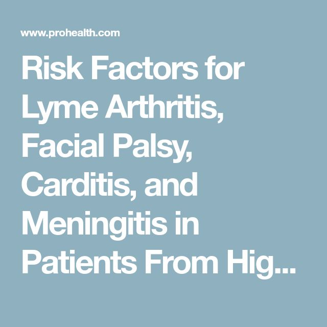 Risk Factors for Lyme Arthritis, Facial Palsy, Carditis, and Meningitis in Patients From High-Incidence States.