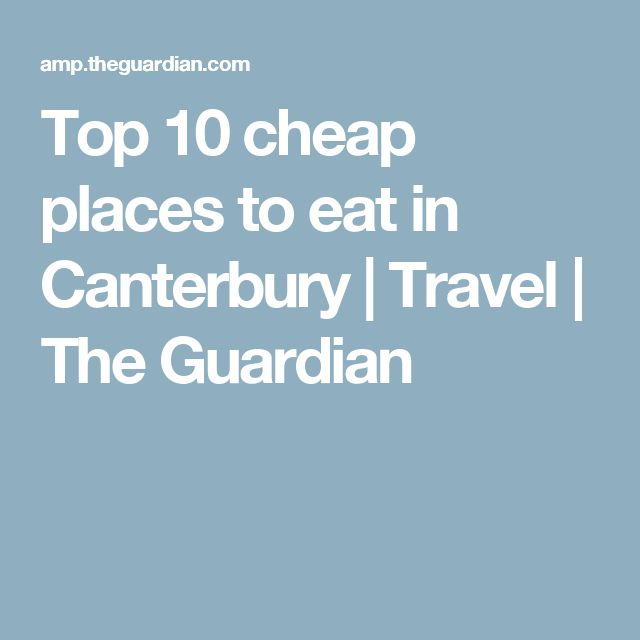 Top 10 cheap places to eat in Canterbury | Travel | The Guardian