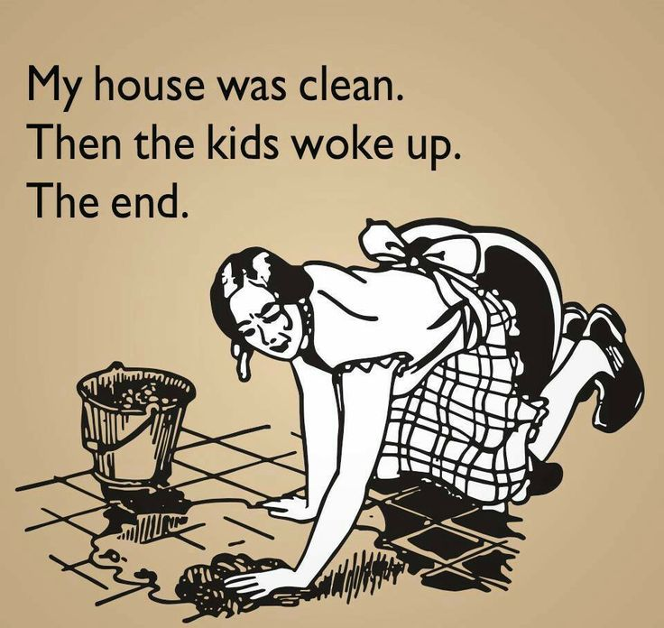 Image result for my house was clean then the kids woke up