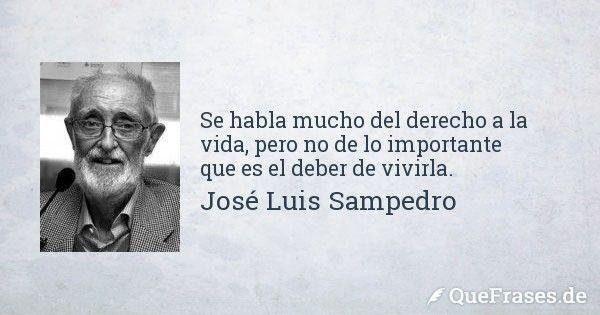 Jose Luis Sampedro. Se habla mucho del derecho a la vida, pero no de lo importante que es el deber de vivirla.