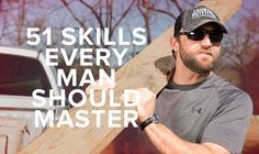 Be more a manly man by knowing at least these skills...