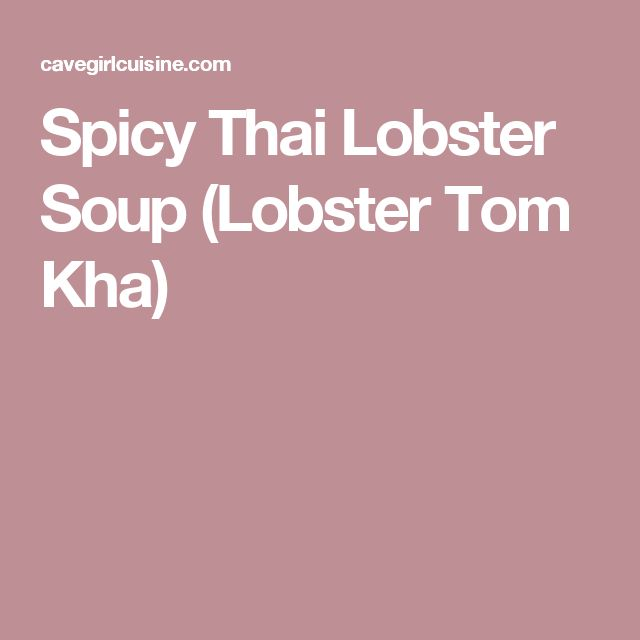 Spicy Thai Lobster Soup (Lobster Tom Kha)