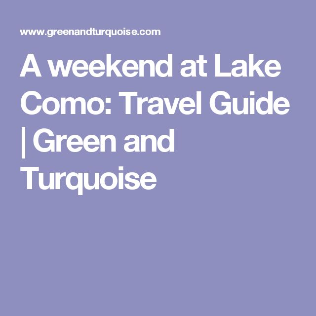 A weekend at Lake Como: Travel Guide | Green and Turquoise