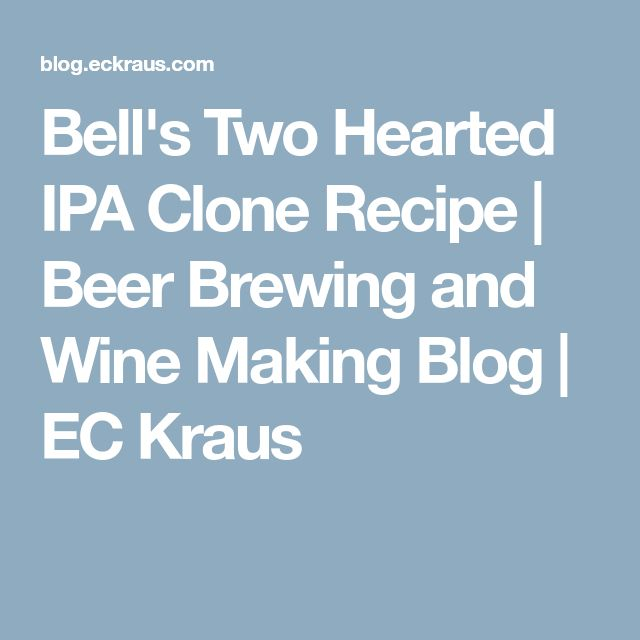 Bell's Two Hearted IPA Clone Recipe | Beer Brewing and Wine Making Blog | EC Kraus