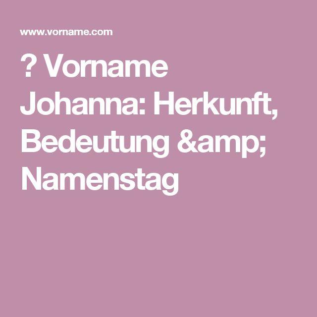 ▷ Vorname Johanna: Herkunft, Bedeutung & Namenstag