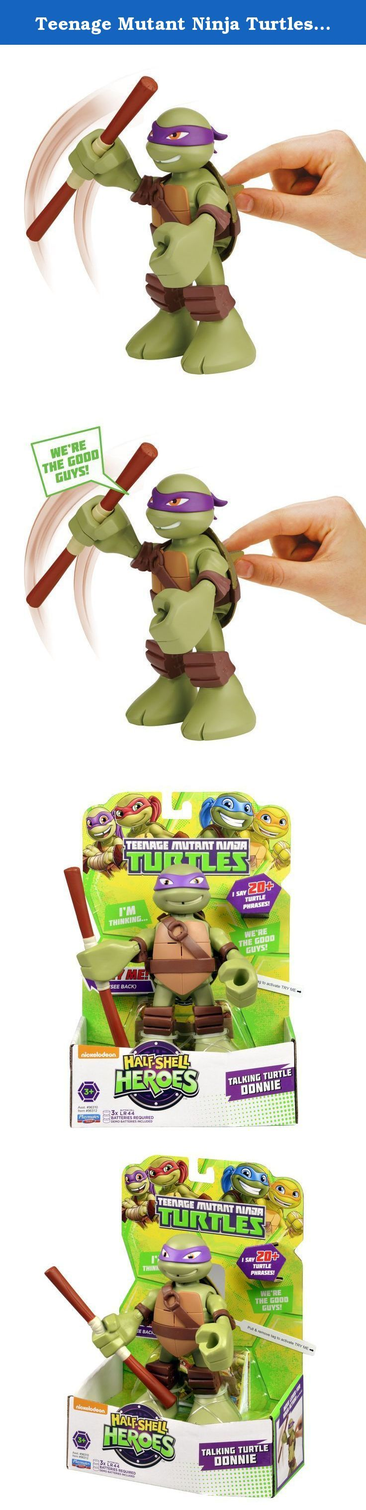 Teenage Mutant Ninja Turtles Pre-Cool Half Shell Heroes 6 Inch Donatello Talking Turtles Figure. Coming out of their shells for the very first time, the Half-Shell Heroes are ready for non-stop ninja adventure! You can join the fun-loving brothers in their pizza-fueled missions as they team up to mess with menacing mutants and stop the Shredder.