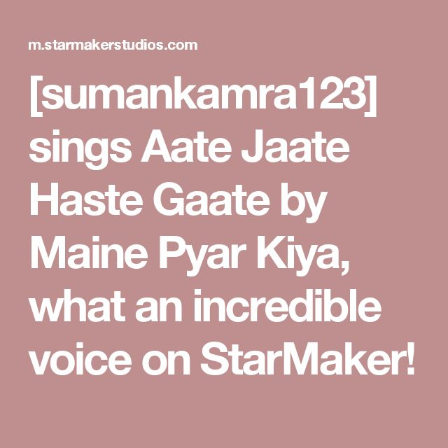 [sumankamra123] sings Aate Jaate Haste Gaate by Maine Pyar Kiya, what an incredible voice on StarMaker!