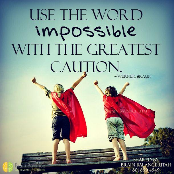 "Use the word #impossible with the greatest #caution."" – Werner Braun #keepgoing #motivation #motivational #motivationmonday #hardwork #nothingisimpossible #possibilities #staypositive #StGeorge #SouthJordan #PleasantGrove #Bountiful #Utah #UT #addressthecause #brainbalance #afterschoolprogram"