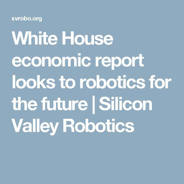 White House economic report looks to robotics for the future   Silicon Valley Robotics